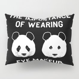The importance of wearing eye makup - Funny Panda Gift Pillow Sham