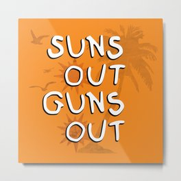 Suns Out Metal Print