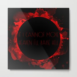 If I cannot move heaven I'll raise hell Metal Print