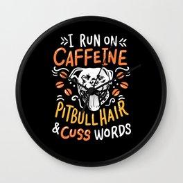 I run on coffee I caffeine & pitbull hair Wall Clock