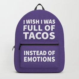I Wish I Was Full of Tacos Instead of Emotions (Ultra Violet) Backpack