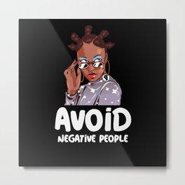 Avoid Negative People Metal Print