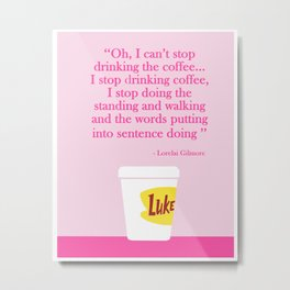 Can't stop, won't stop drinking the coffee! Metal Print