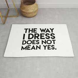 The Way I Dress Does Not Mean Yes Rug