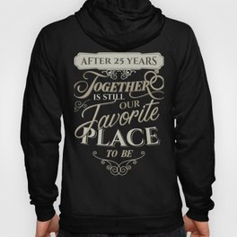 Silver Anniversary After 25 Years Together Is Still Our Favorite Place To Be 25th Anniversary Hoody
