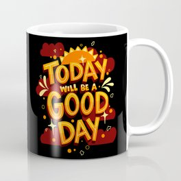 Today Will Be A Good Day Coffee Mug