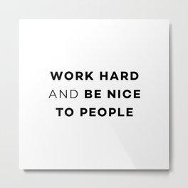 Work hard and be nice to people Metal Print