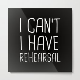 I Can't I Have Rehearsal Metal Print