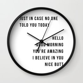 Just In Case No One Told You Today Hello Good Morning You're Amazing I Belive In You Nice Butt Minimal Wall Clock