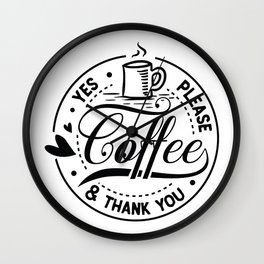 Coffee yes please and thank you - Funny hand drawn quotes illustration. Funny humor. Life sayings. Sarcastic funny quotes. Wall Clock