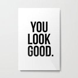 You look good Metal Print