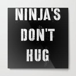 Ninja's Don't Hug Metal Print