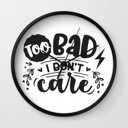 Too bad I don't care - Funny hand drawn quotes illustration. Funny humor. Life sayings. Wall Clock