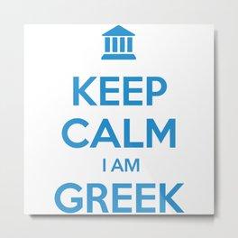KEEP CALM I AM GREEK Metal Print