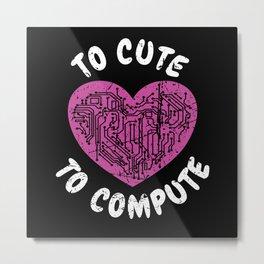 To Cute To Compute Computer Scientist Hacker It Metal Print