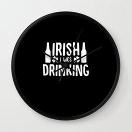 Irish I Was Drinking Wall Clock