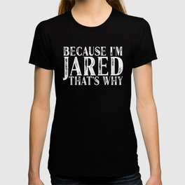 Because I'm Jared That's Why Personalized Named print T-shirt