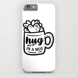 Hug in a mug - Funny hand drawn quotes illustration. Funny humor. Life sayings. Sarcastic funny quotes. iPhone Case