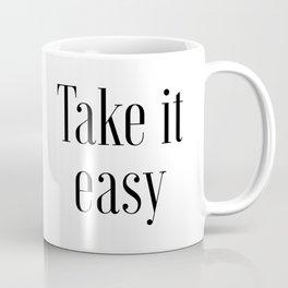 Take It Easy, Easy Quote, Easy Art Coffee Mug