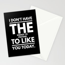 I Have No Energy To Pretend To Like You Today Stationery Cards