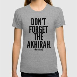 Don't Forget The Akhirah. (Hereafter) T-shirt