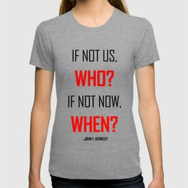 If not us WHO? Stand up for human rights. Quote JFK T-shirt