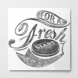 For a fresh start push button grey Metal Print