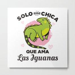 Solo una Chica que ama las Iguanas Metal Print