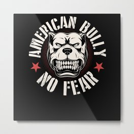 American Bully No Fear Fearless Dog Metal Print