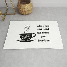 Who Says You Need Two Hands For Breakfast Rug
