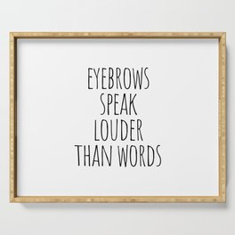 Eyebrows Speak Louder Than Words Serving Tray