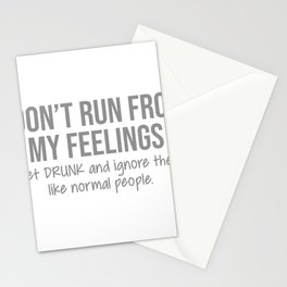 I Don't Run From My Feelings I Get Drunk And Ignore Them Like Normal People Stationery Cards