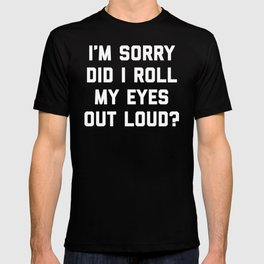 Roll My Eyes Funny Quote T-shirt