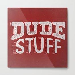 Dude Stuff Metal Print
