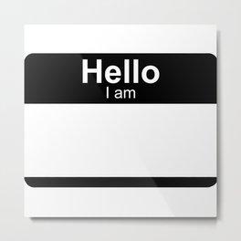 Hello I Am Black Metal Print