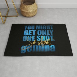 You might get only one shot. So shoot. Gemina Rug