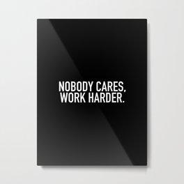 Nobody cares, work harder. Metal Print