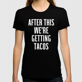 Getting Tacos Funny Quote T-shirt