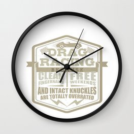 Car Lover Drag Racing Clean Fingernails Free Weekends Intact Knuckles Overrated Mechanic Wall Clock