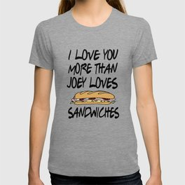 Friends - I Love You More Than Joey Loves Sandwiches T-shirt
