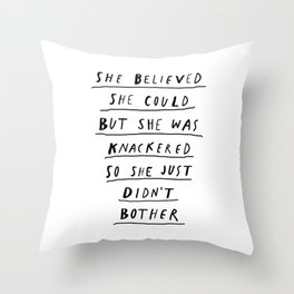 She Believed She Could But She Was knackered So She Just Didn't Bother black and white poster Throw Pillow