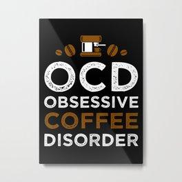 Obsessive Coffee Disorder Metal Print