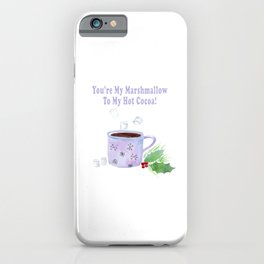 You're My Marshmallow To My Hot Cocoa iPhone Case