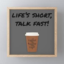 Life's Short, Talk Fast Framed Mini Art Print