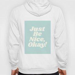 Just Be Nice Okay Hoody