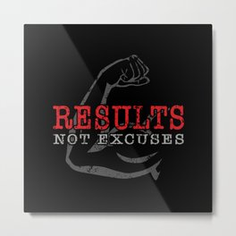 Results Not Excuses Metal Print