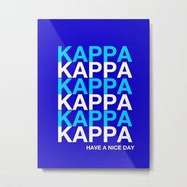 KAPPA KAPPA HAVE A NICE DAY Metal Print