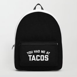Had Me At Tacos Funny Quote Backpack