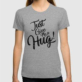 Just Give Me A Hug T-shirt