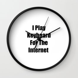 I Play Keyboard For The Internet Wall Clock